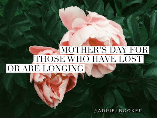 Mothers Day for those who have lost or are longing