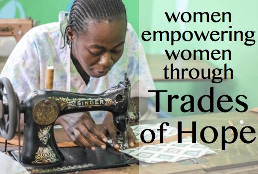 Women empowering women through Trades of Hope.