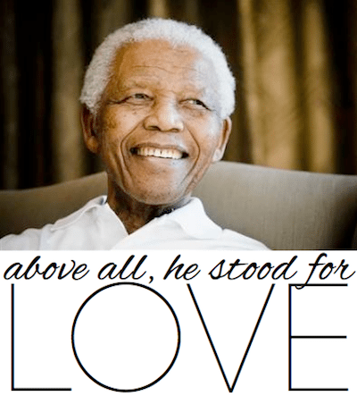 Nelson Mandela - a man who loved well.