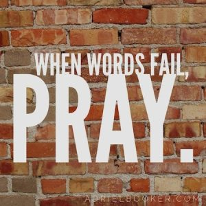 When words fail, pray.