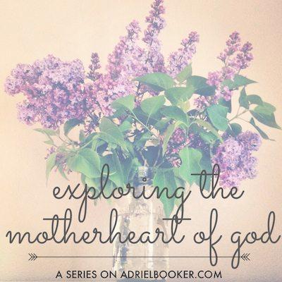 Exploring the Motherheart of God