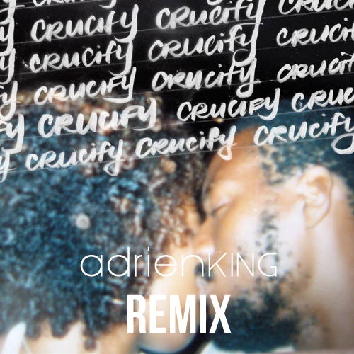 CRUCIFY ADRIEN KING REMIX