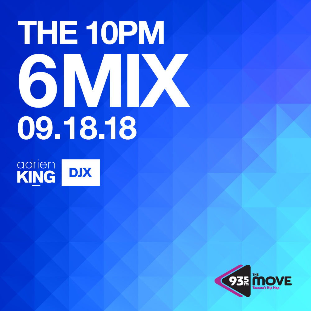 ADRIEN KING - DJX - 93.5 THE MOVE - 10PM 6 MIX - SEPT 18, 2018