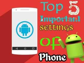 Android Phone Ke 5 Jaruri Settings - जिसके बारे में आपको पता होना चाहिए!