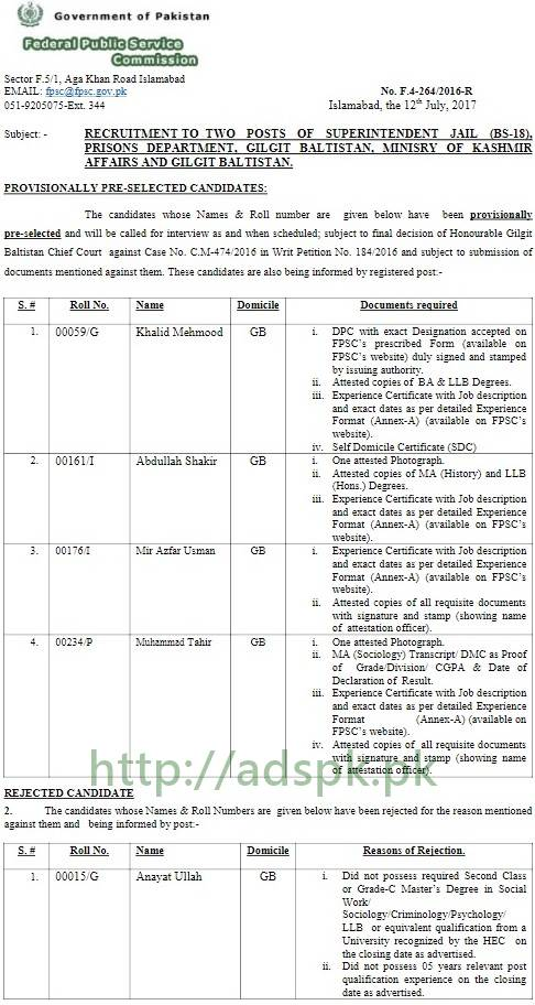 FPSC Results Provisionally Pre-selected Superintendent Jail F.4-264/2016 in Prisons Department Gilgit Baltistan Ministry of Kashmir Affairs and Gilgit Baltistan Results Updated on 12-07-2017 by Federal Public Service Commission Islamabad
