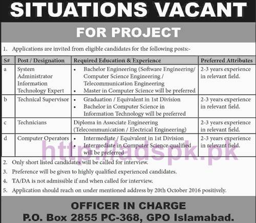 New Career Excellent Project Jobs P.O Box 2855 PC-368 GPO Islamabad Jobs for System Admin I.T Expert Technical Supervisor Technicians Computer Operators Application Deadline 20-10-2016 Apply Now