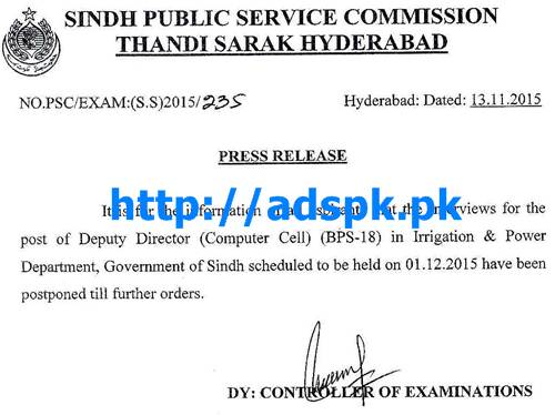 SPSC Latest Jobs Interview Schedule for the Post of Deputy Director (BPS-18) in Power & Irrigation Department has been Postponed Press Note Updated on 26-11-2015 by SPSC Pakistan