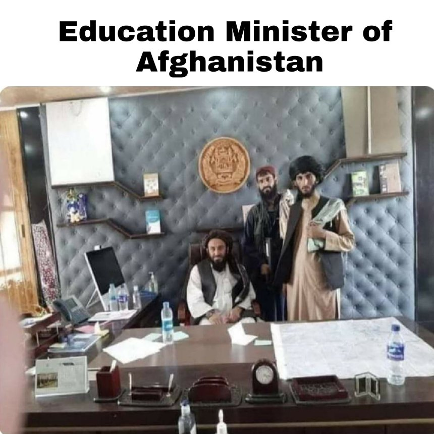 Education Minister of Afghanistan  Taliban memes