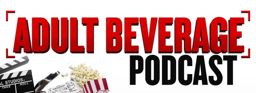 Adult Beverage Podcast- Cinema Reviews