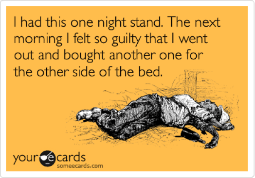 I had this one night stand. The next morning I felt so guilt that I went out and bought another one for the other side of the bed.