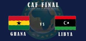 CHAN Final – Ghana vs. Libya