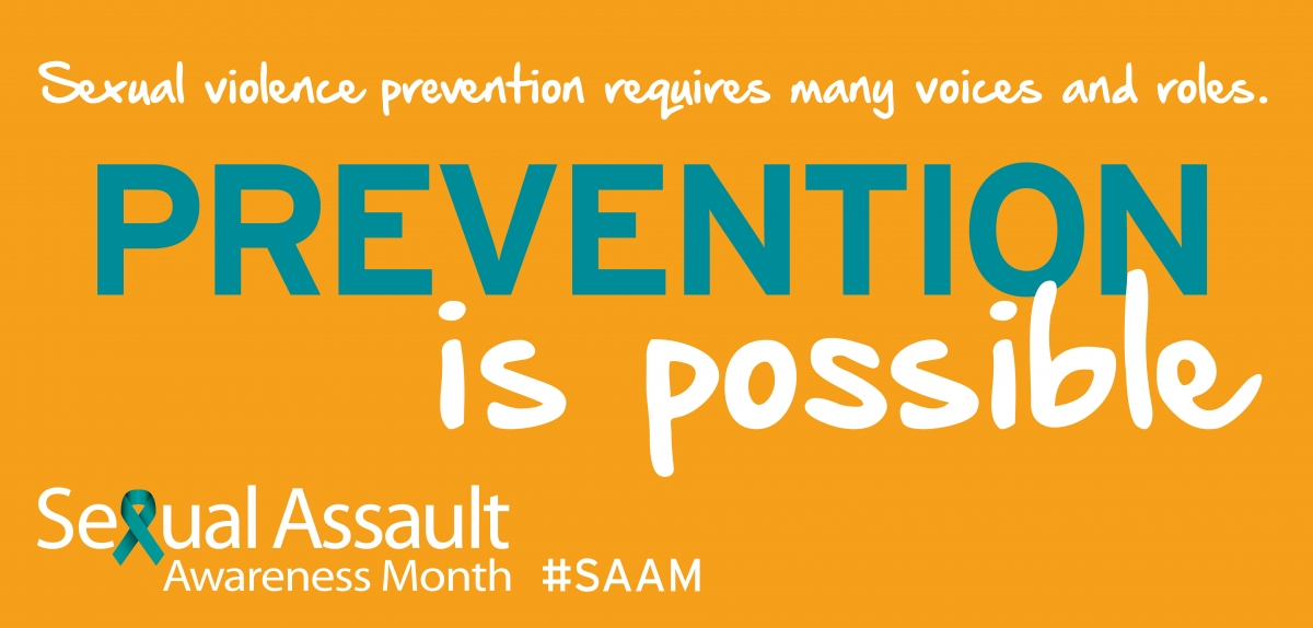 Sexual Assault Awareness Month: Prevention is possible. Sexual violence prevention requires many voices and roles.