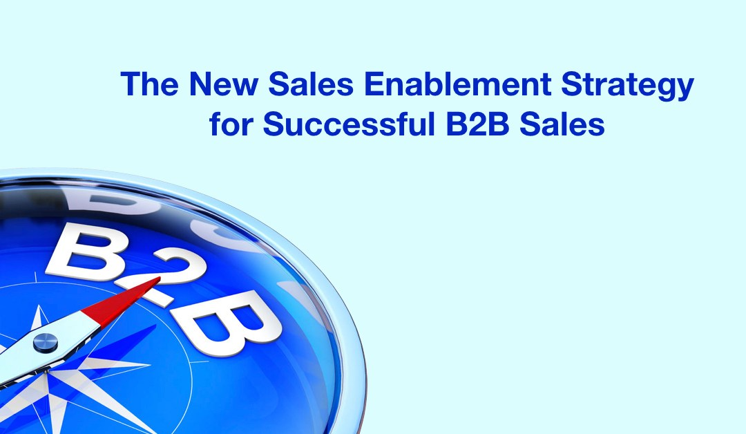 The New Sales Enablement Strategy for Successful B2B Sales (Part 1)