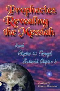 Prophecies Revealing the Messiah Isaiah Chapter 63 Through Zechariah Chapter 3