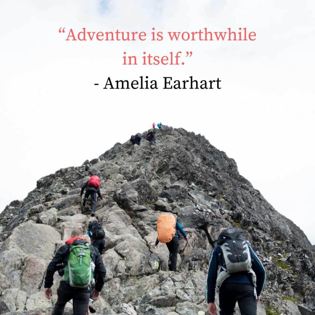 """""""Adventure is worthwhile in itself."""" - Amelia Earhart"""