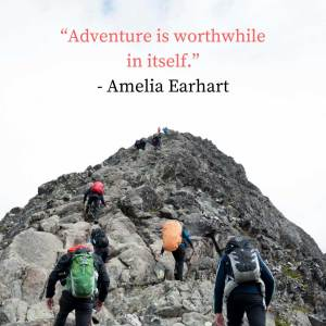 """Adventure is worthwhile in itself."" - Amelia Earhart"