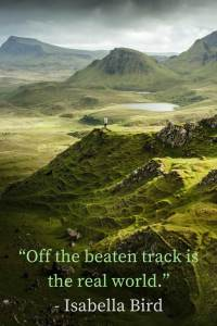 """""""Off the beaten track is the real world."""" - Isabella Bird"""