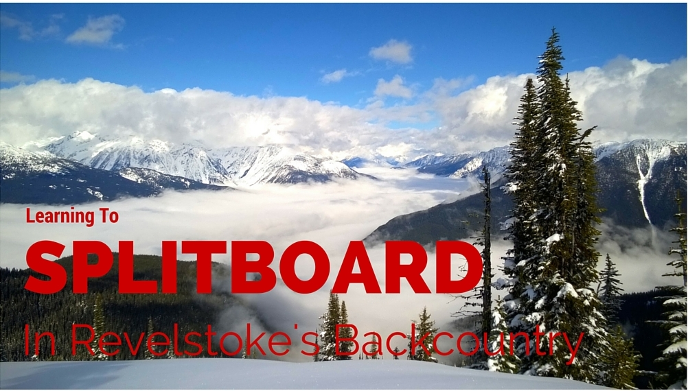 Learning To Splitboard In Revelstoke's Backcountry