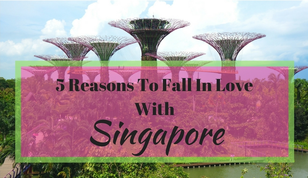 5 Reasons To Fall In Love With Singapore