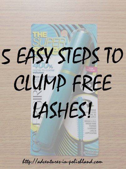 5 Easy Steps to Clump Free Lashes | Adventures in Polishland