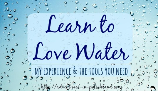 Learn to Love Water | My Experience & the Tools You Need