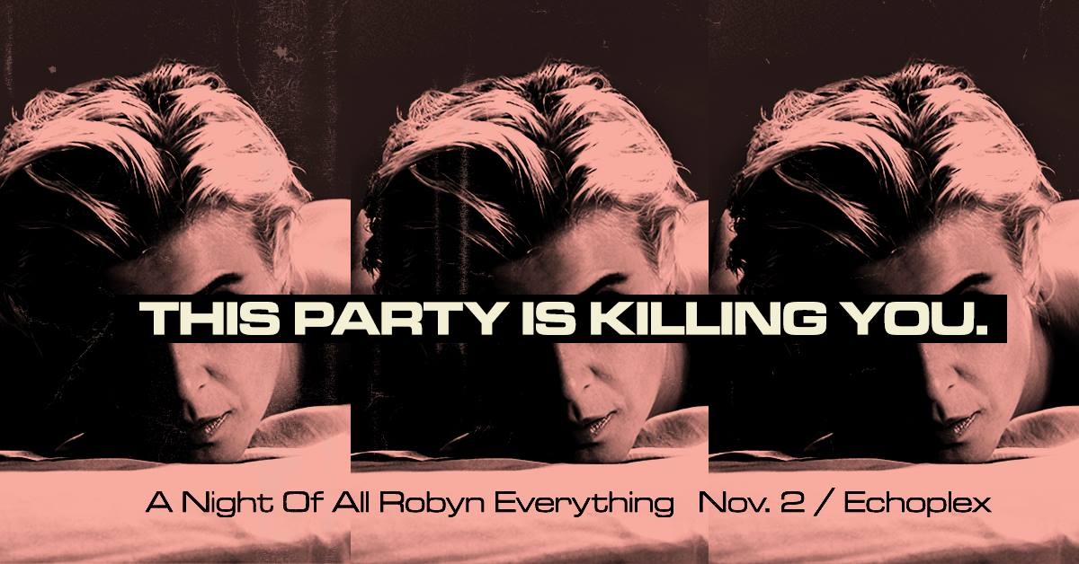 This Party Is Killing You: A Night of All Robyn Everything: LA Edition!