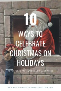 10 Ways to celebrate christmas away from home