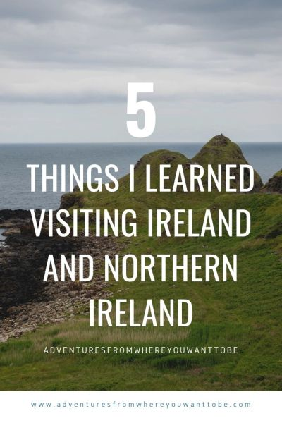 5 things I learned when visiting Ireland and Northern Ireland.