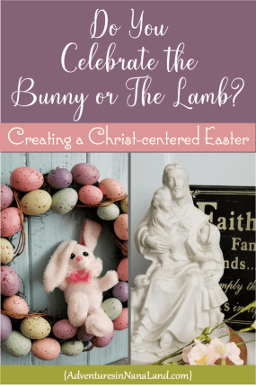 Creating a Christ-centered Easter - Adventures in NanaLand