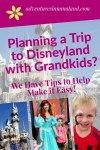 Planning a Trip to Disneyland with Grandkids? We have tips to help make it easy - Adventures in NanaLand