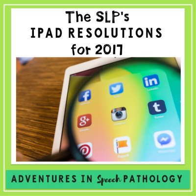 The SLP's iPad Resolutions for 2017