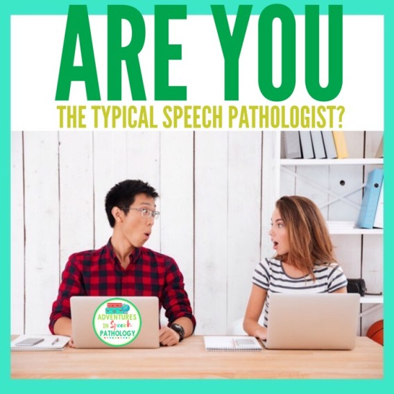 Are you the typical speech pathologist?