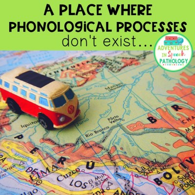 A place where Phonological Processes don't exist
