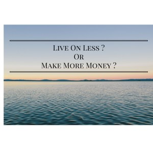 Live On Less -OrMake More Money -