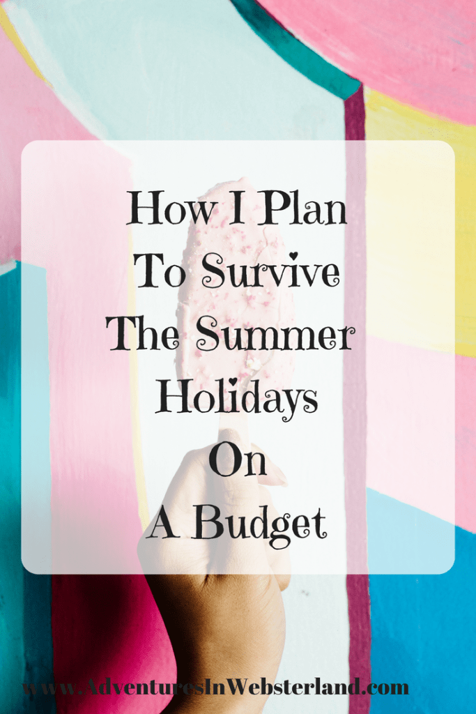 How I Plan To Survive The Summer Holidays On A Budget