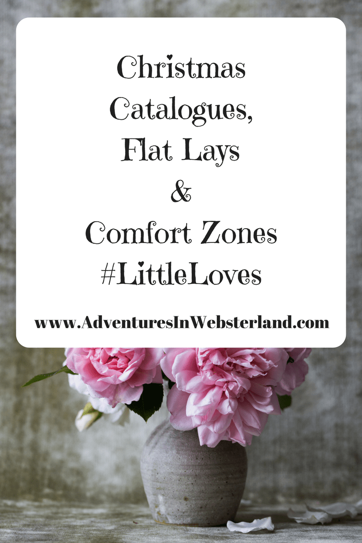 Christmas Catalogues, Flat Lays & Comfort Zones #LittleLoves