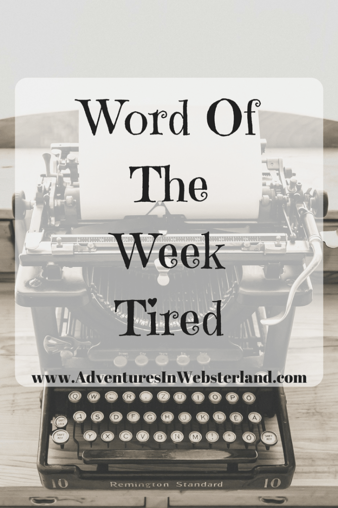 Word Of The Week – Tired