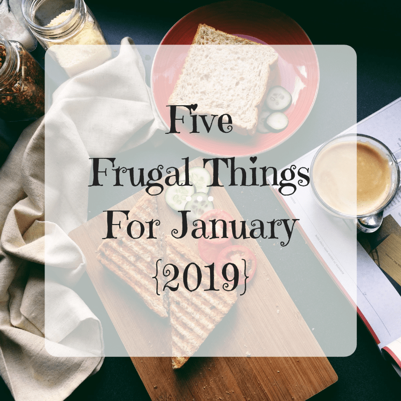 Five Frugal Things For January {2019}