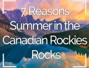 7 Reasons Summer in the Canadian Rockies Rocks
