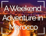 Weekend Adventure in Morocco