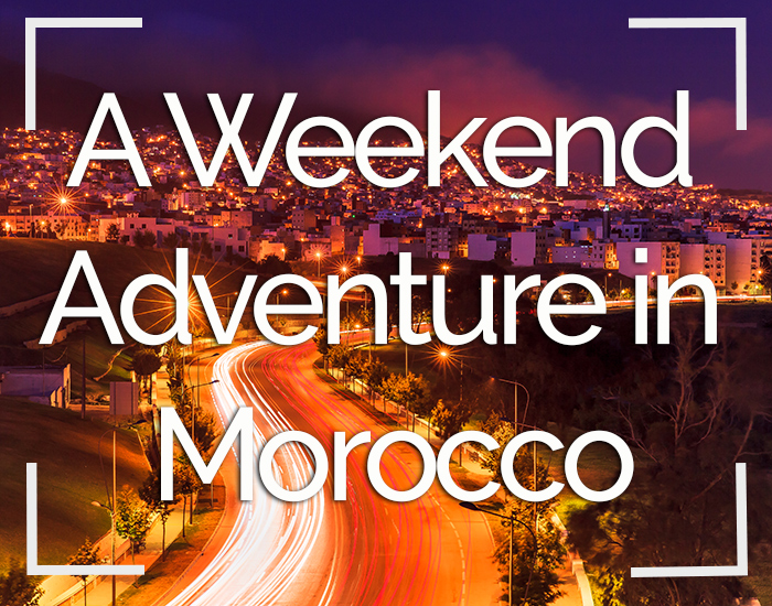 Weekend Adventure in Morocco
