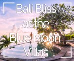 Bali Bliss at the Blue Moon Villas