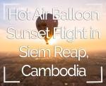 Hot Air Balloon Sunset Flight over Siem Reap, Cambodia