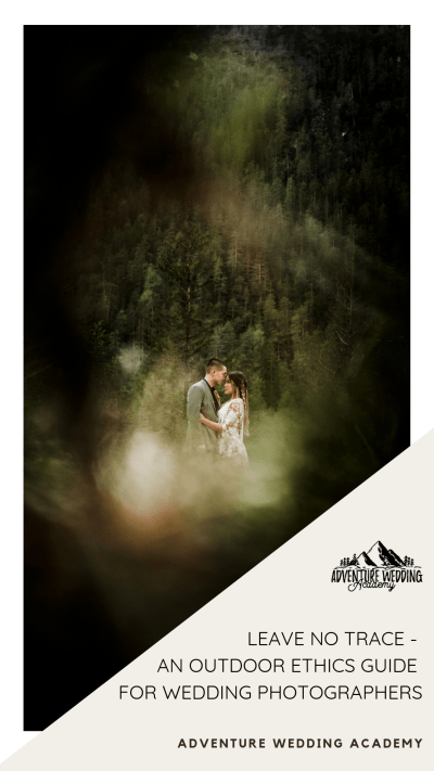 Leave No Trace - An Outdoor Ethics Guide For Adventure Wedding Photographer - Adventure Wedding Academy