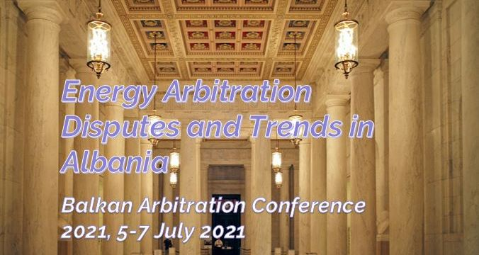 Energy Arbitration Disputes and Trends in Albania by Lorenc Gordani