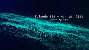 Title Card for Episode Four a talk with Matt Scott