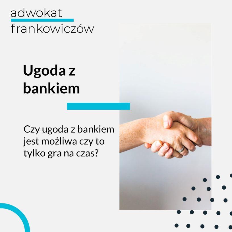 Obrazek na bloga Adwokat Frankowiczów adwokat z Warszawy Jakub Ryzlak. Tekst: Ugoda z bankiem; Czy ugoda z bankiem jest możliwa czy to tylko gra na czas?
