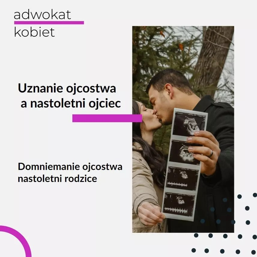 Tekst na grafice: Adwokat Kobiet. Uznanie ojcostwa a nastoletni ojciec. Domniemanie ojcostwa nastoletni rodzice. Na zdjęciu dwoje ludzi trzymających zdjęcie usg.