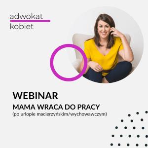 Grafika do produktu szkolenie online Adwokat Kobiet Webinar mama wraca do pracy po urlopie macierzyńskim i urlopie wychowawczym