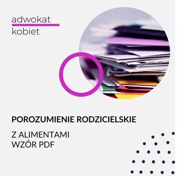 Obrazek produktu - Wzór pisma sporządzony przez Adwokat Kobiet Aleksandrę Wejdelek-Bziuk. Na zdjęciu plik dokumentów. Tekst na grafice Porozumienie rodzicielskie z alimentami Wzór PDF